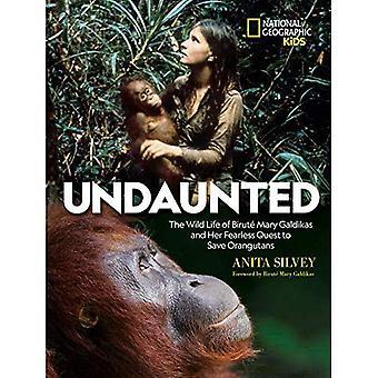 Oförskräckt: den vilda liv Birut Mary Galdikas och hennes orädda strävan att rädda Orangutans