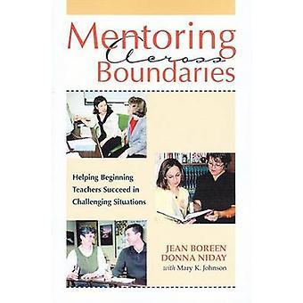 Mentoring Across Boundaries - Helping Beginning Teachers Succeed in Ch