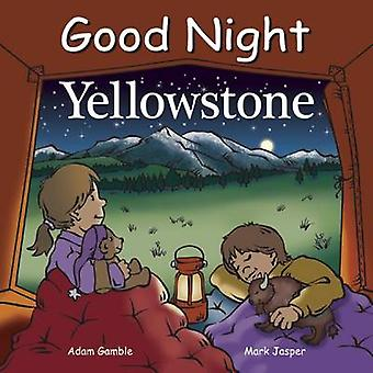 Good Night Yellowstone by Adam Gamble - Mark Jasper - 9781602190795 B