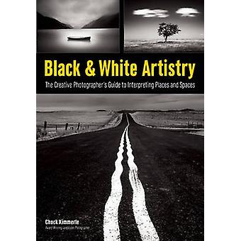 Black & White Artistry - The Creative Photgrapher's Guide to Interpret