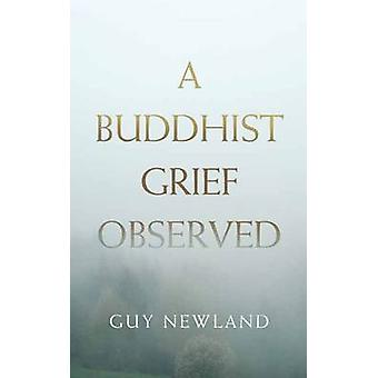A Buddhist Grief Observed by Guy Newland - Lama Rigzin - 978161429301