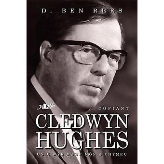 Cofiant Cledwyn Hughes - Un o Wyr Mawr Mn a Chymru by D. Ben Rees - 9