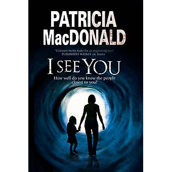 I See You - Assumed Identities and Psychological Suspense by Patricia