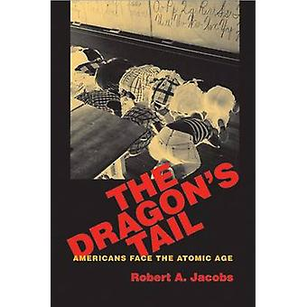 The Dragon-apos;s Tail - Americans Face the Atomic Age par Robert A. Jacobs