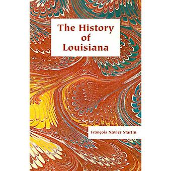 The History of Louisiana From the Earliest Period by Martin & Francois Xavier
