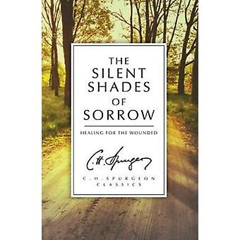 The Silent Shades of Sorrow: Healing for the Wounded (C.H. Spurgeon Classics) (Paperback) by Spurgeon C.H.