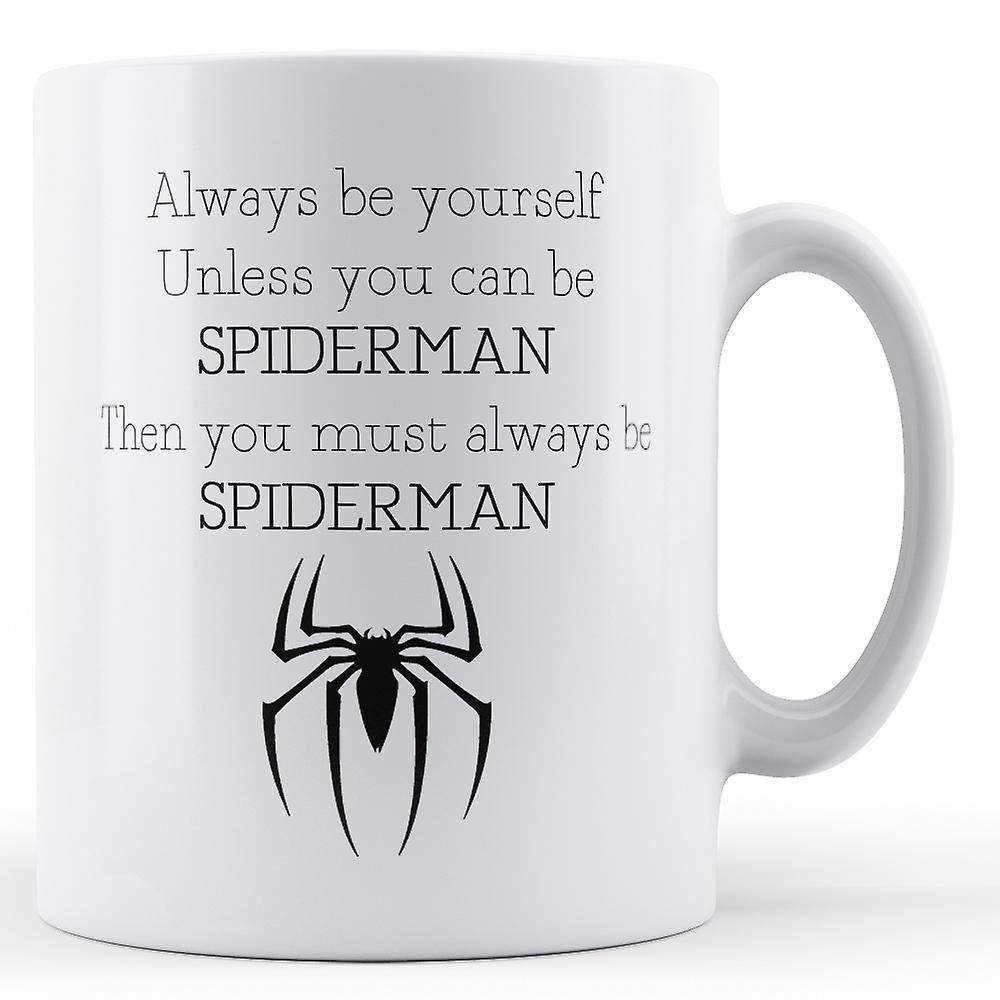 même Mug Toujours Vous Sauf SpidermanImprimé Être Si Vous Pouvez nPNv80wOym