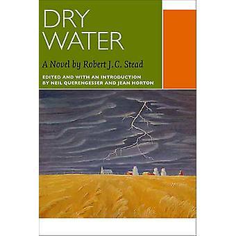 Dry Water by Robert J. C. Stead - Neil Querengesser - Jean Horton - 9