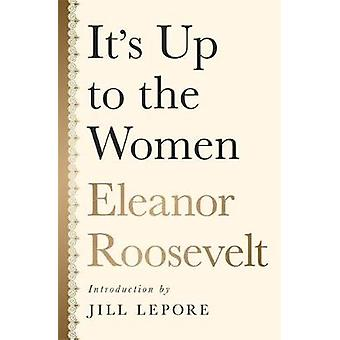 It's Up to the Women by Eleanor Roosevelt - Jill Lepore - 97815685859