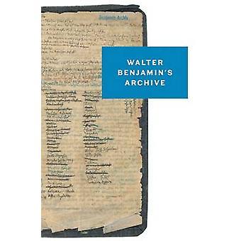 Walter Benjamin's Archive - Images - Texts - Signs by Walter Benjamin