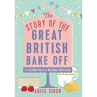 The Story of The Great British Bake Off by Anita Singh - 978178669443