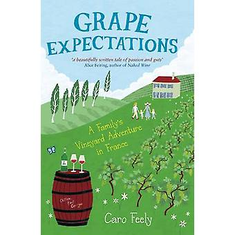 Grape Expectations - A Family's Vineyard Adventure in France by Caro F