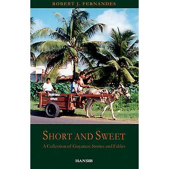 Short and Sweet - A Collection of Guyanese Stories and Fables by Rober