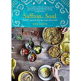 Saffron Soul - Healthy - Vegetarian Heritage Recipes from India by Mir
