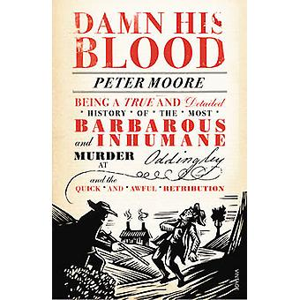 Damn His Blood - Being a True and Detailed History of the Most Barbaro