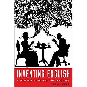 Inventing English - A Portable History of the Language by Seth Lerer -