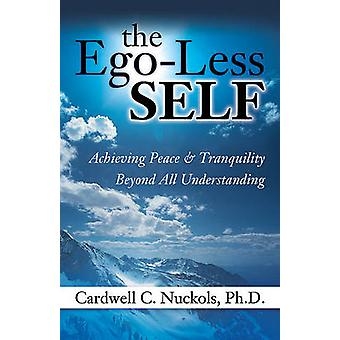 The EGO-Less Self - Achieving Peace & Tranquility Beyond All Understan
