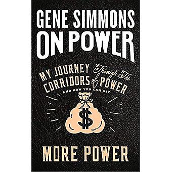 On Power: My Journey Through�the Corridors of Power and How�You Can Get More Power