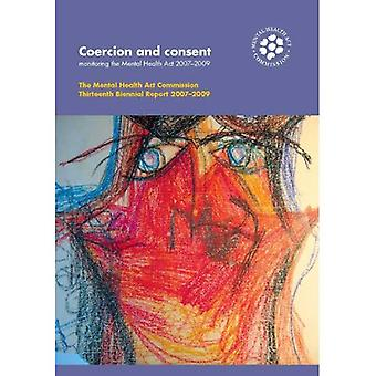 Coercion and consent: monitoring the Mental Health Act 2007-2009, MHAC thirteenth biennial report 2007-2009 (The...