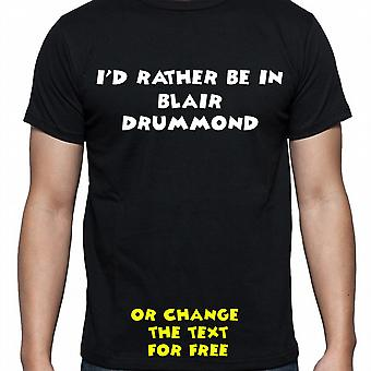 I'd Rather Be In Blair drummond Black Hand Printed T shirt