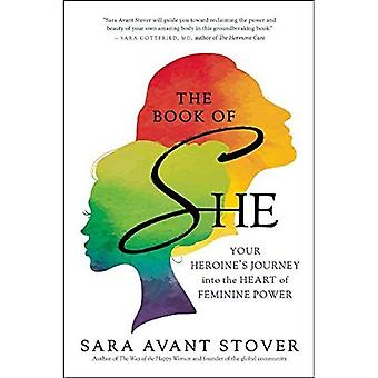 The Book of She: Your Heroine's Journey into the Heart of Feminine Power