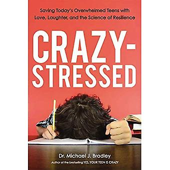 Crazy-Stressed: Saving Today's Overwhelmed Teens with Love, Laughter, and the Science of Resilience (Agency/Distributed)