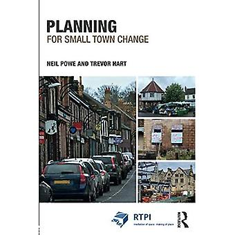 Planning for Small Town Change (RTPI Library Series)