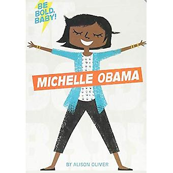 Be Bold, Baby: Michelle Obama (Be Bold, Baby) [Board book]