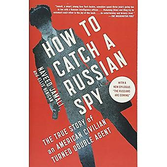 How to Catch a Russian Spy: The True Story of an� American Civilian Turned Double Agent