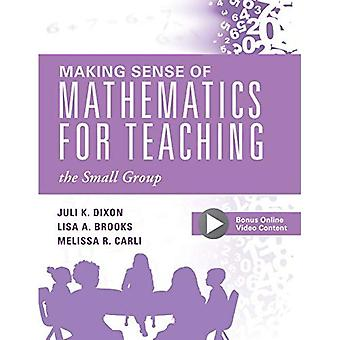 Making Sense of Mathematics� for Teaching the Small Group: (small-Group Instruction Strategies to Differentiate Math Lessons in Elementary Classrooms)