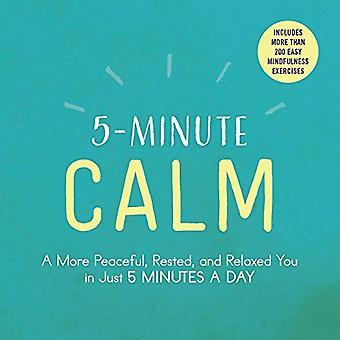 5-Minute Calm: A More Peaceful, Rested, and Relaxed You in Just 5 Minutes a Day (5-Minute)