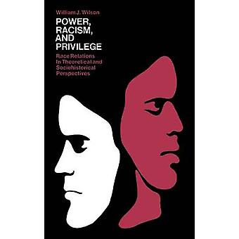 Power Racism and Privilege Race Relations in Theoretical and Sociohistorical Perspectives by Wilson & William Julius