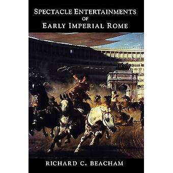 Spectacle Entertainments of Early Imperial Rome by Beacham & Richard