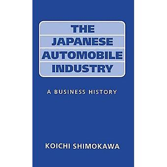 Japanese Automobile Industry A Business History by Shimokawa & Koichi