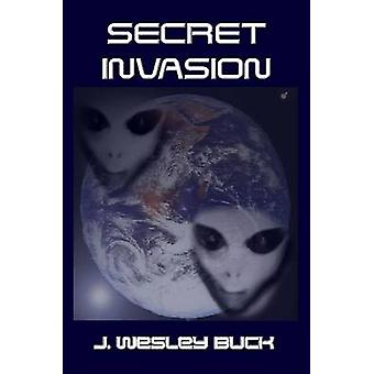 Secret Invasion by Buck J Wesley