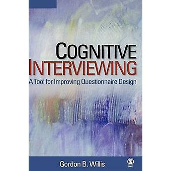 Cognitive Interviewing A Tool for Improving Questionnaire Design by Willis & Gordon B.