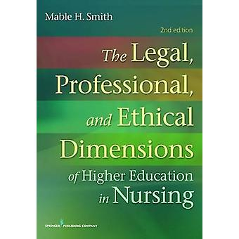 The Legal Professional and Ethical Dimensions of Education in Nursing by Smith & Mable H.
