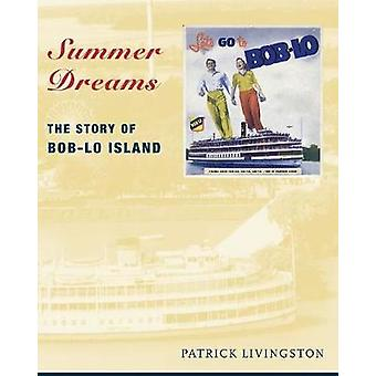 Summer Dreams The Story of BobLo Island by Livingston & Patrick