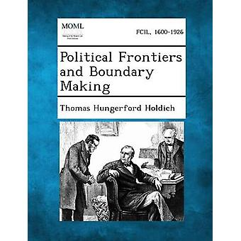 Political Frontiers and Boundary Making by Holdich & Thomas Hungerford