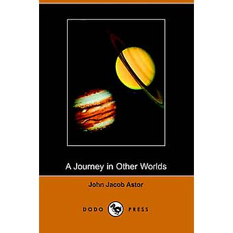 A Journey in Other Worlds by Astor & John Jacob