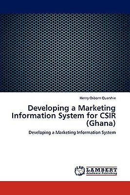 Developing a Marketing Information System for CSIR Ghana by Quarshie & Henry Osborn