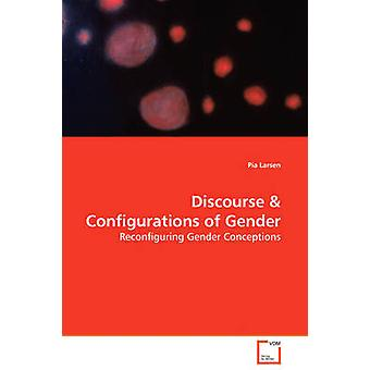Discourse  Configurations of Gender  Reconfiguring Gender Conceptions by Larsen & Pia
