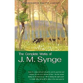 The Complete Works of J.M. Synge by J. M. Synge - Aidan Arrowsmith -