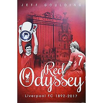 Red Odyssey - Liverpool FC 1892-2017 by Jeff Goulding - 9781785313875