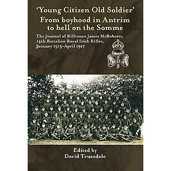Young Citizen - Old Soldier' from Boyhood in Antrim to Hell on the So