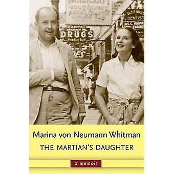 The Martian's Daughter - A Memoir by Marina von Neumann Whitman - 9780