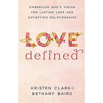 Love Defined - Embracing God's Vision for Lasting Love and Satisfying
