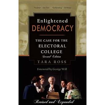 Enlightened Democracy - The Case for the Electoral College by Tara Ros