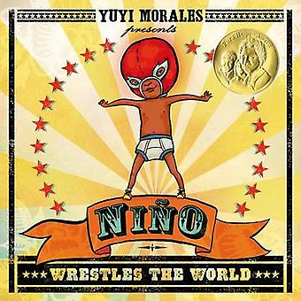 Nino Wrestles the World by Yuyi Morales - Yuyi Morales - 978125006270