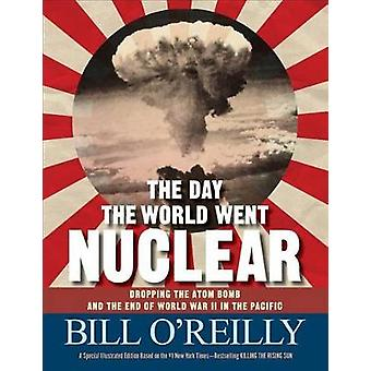 The Day the World Went Nuclear - Dropping the Atom Bomb and the End of
